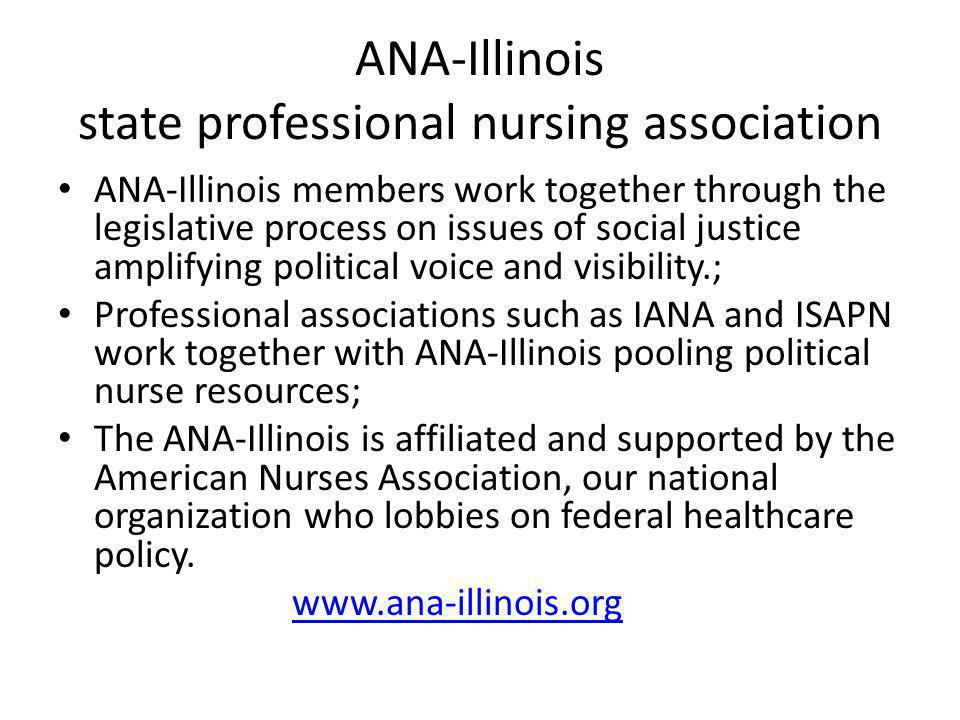 ANA-Illinois state professional nursing association ANA-Illinois members work together through the legislative process on issues of social justice amp