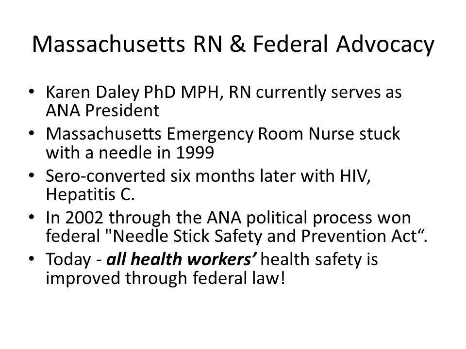 Massachusetts RN & Federal Advocacy Karen Daley PhD MPH, RN currently serves as ANA President Massachusetts Emergency Room Nurse stuck with a needle i