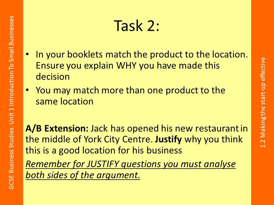 GCSE Business Studies Unit 1 Introduction To Small Businesses 1.2 Making the start-up effective Task 2: In your booklets match the product to the loca