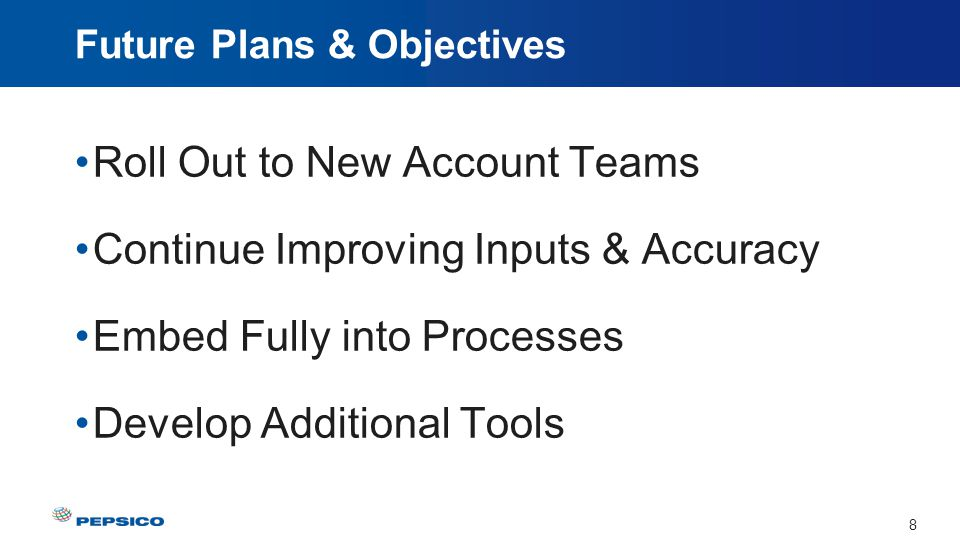 8 Future Plans & Objectives Roll Out to New Account Teams Continue Improving Inputs & Accuracy Embed Fully into Processes Develop Additional Tools