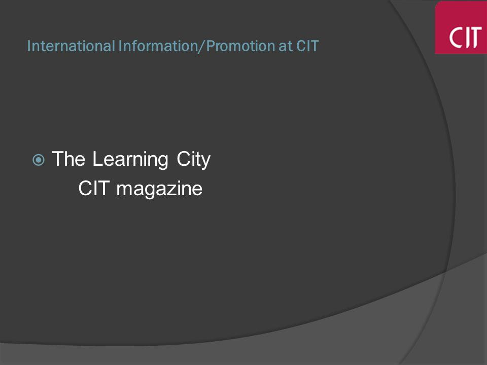 International Information/Promotion at CIT The Learning City CIT magazine