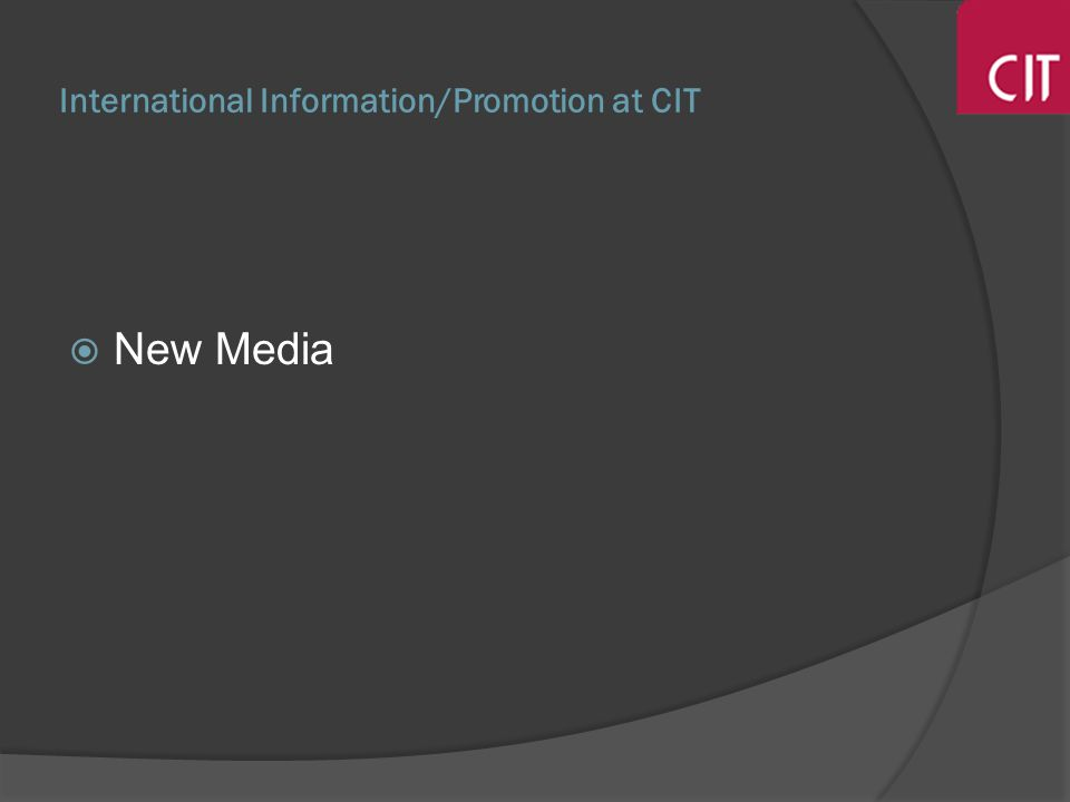 International Information/Promotion at CIT New Media