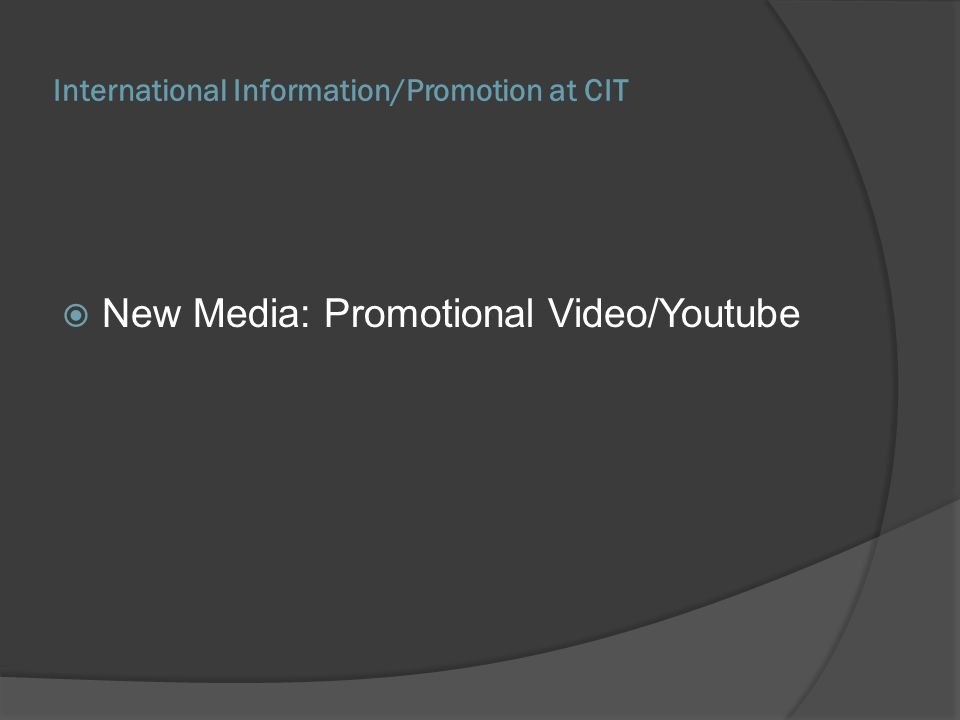 International Information/Promotion at CIT New Media: Promotional Video/Youtube