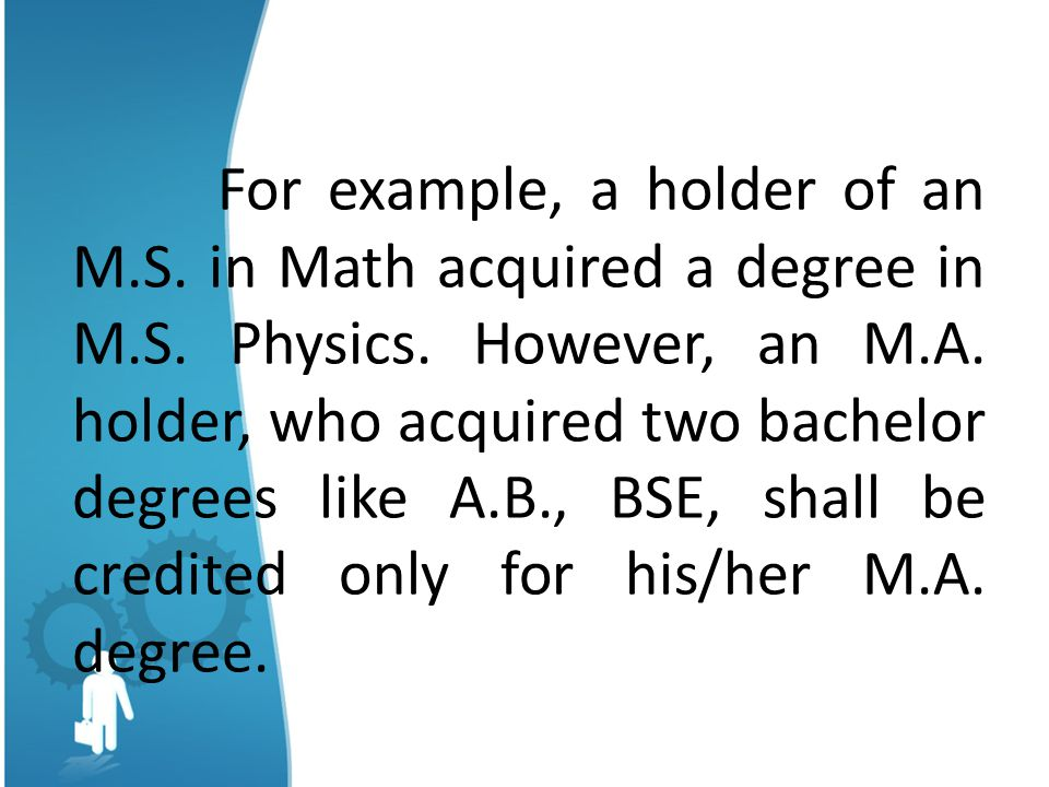 For example, a holder of an M.S.in Math acquired a degree in M.S.