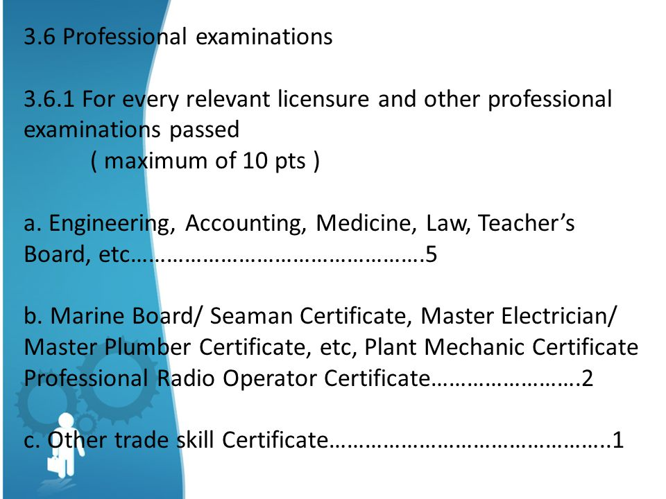 3.6 Professional examinations 3.6.1 For every relevant licensure and other professional examinations passed ( maximum of 10 pts ) a.