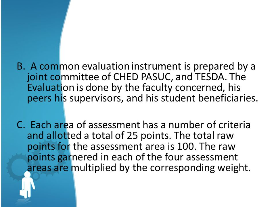B.A common evaluation instrument is prepared by a joint committee of CHED PASUC, and TESDA.