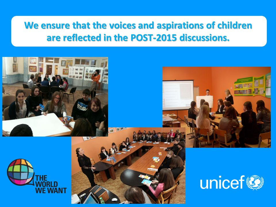 We ensure that the voices and aspirations of children are reflected in the POST-2015 discussions.