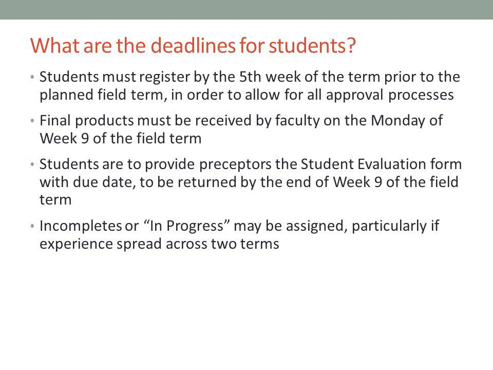 What are the deadlines for students? Students must register by the 5th week of the term prior to the planned field term, in order to allow for all app