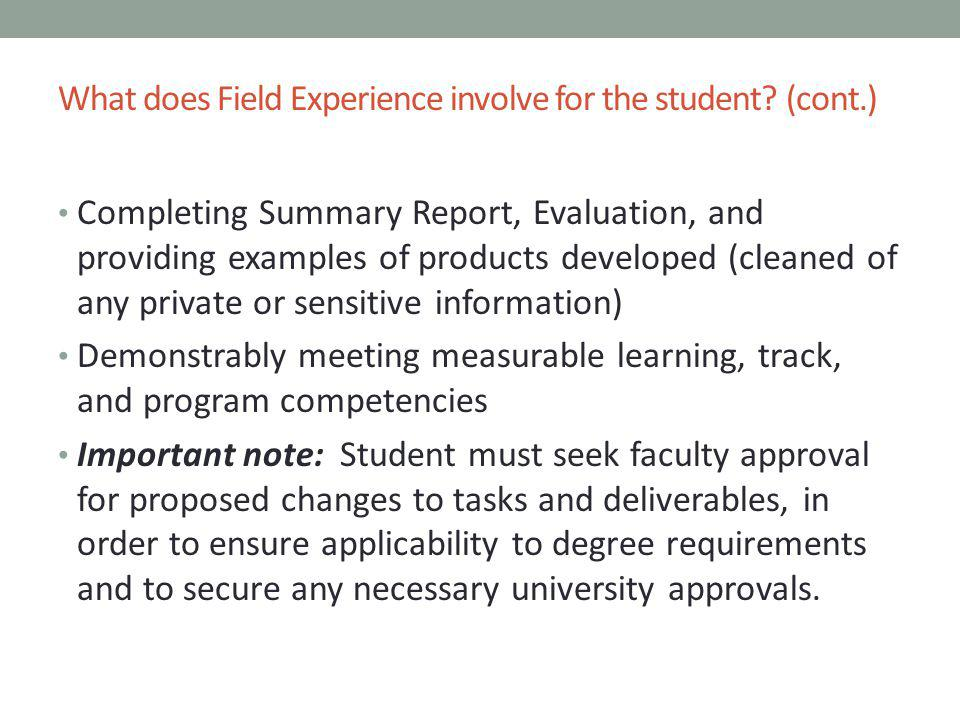 What does Field Experience involve for the student? (cont.) Completing Summary Report, Evaluation, and providing examples of products developed (clean