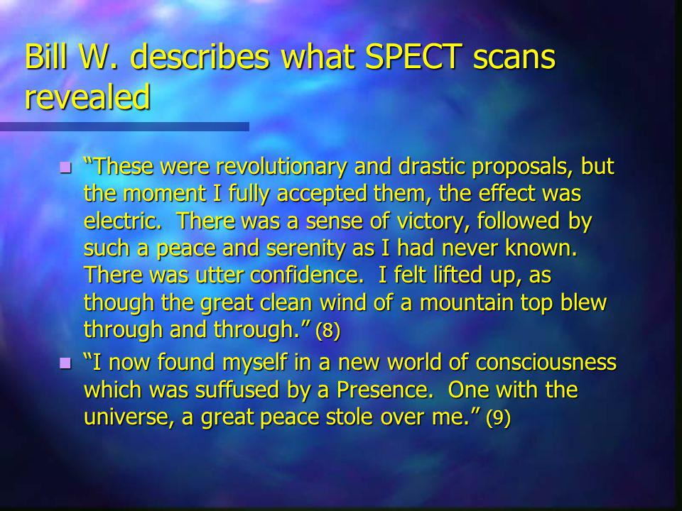 Bill W. describes what SPECT scans revealed These were revolutionary and drastic proposals, but the moment I fully accepted them, the effect was elect