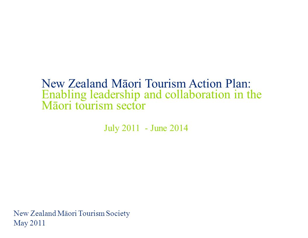 © 2011 Deloitte. A member of Deloitte Touche Tohmatsu Limited. New Zealand Māori Tourism Action Plan: Enabling leadership and collaboration in the Māo