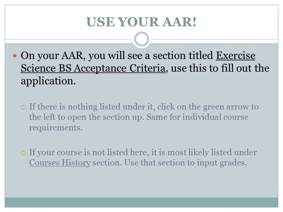 USE YOUR AAR! On your AAR, you will see a section titled Exercise Science BS Acceptance Criteria, use this to fill out the application. If there is no