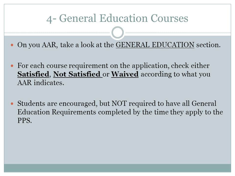 4- General Education Courses On you AAR, take a look at the GENERAL EDUCATION section. For each course requirement on the application, check either Sa