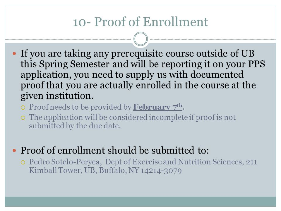10- Proof of Enrollment If you are taking any prerequisite course outside of UB this Spring Semester and will be reporting it on your PPS application,