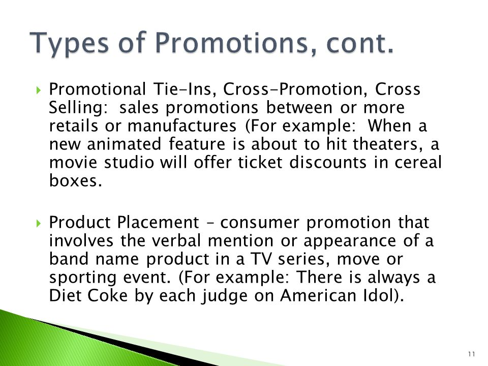 Promotional Tie-Ins, Cross-Promotion, Cross Selling: sales promotions between or more retails or manufactures (For example: When a new animated featur