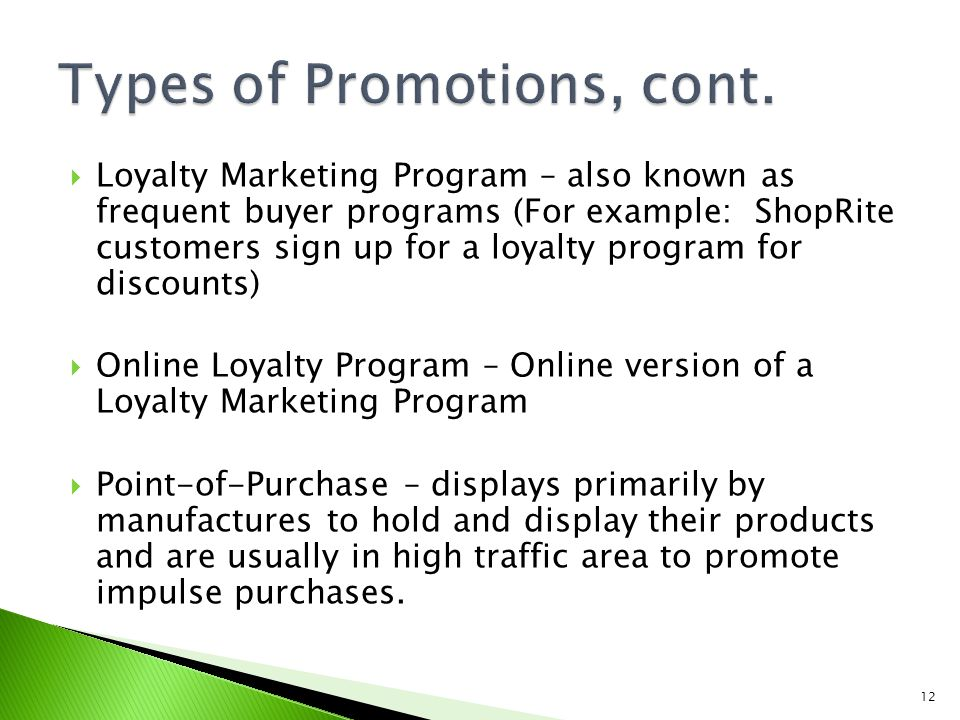 Loyalty Marketing Program – also known as frequent buyer programs (For example: ShopRite customers sign up for a loyalty program for discounts) Online