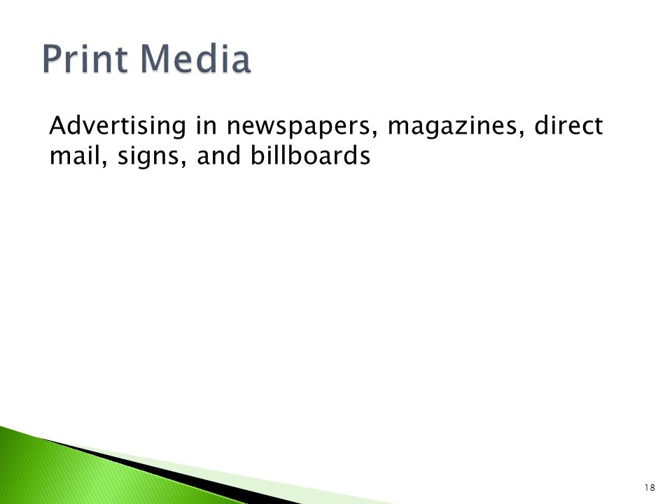 Advertising in newspapers, magazines, direct mail, signs, and billboards 18