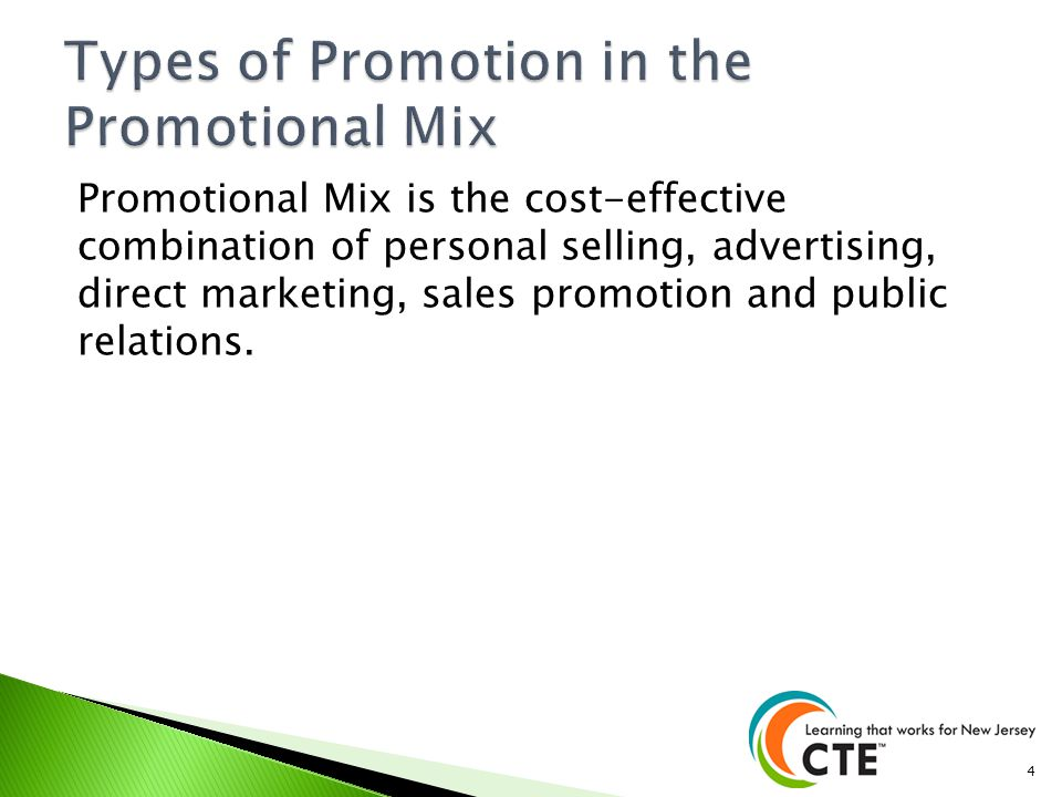 Promotional Mix is the cost-effective combination of personal selling, advertising, direct marketing, sales promotion and public relations. 4