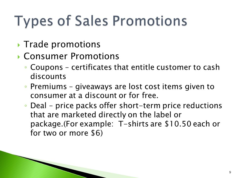 Trade promotions Consumer Promotions Coupons – certificates that entitle customer to cash discounts Premiums – giveaways are lost cost items given to