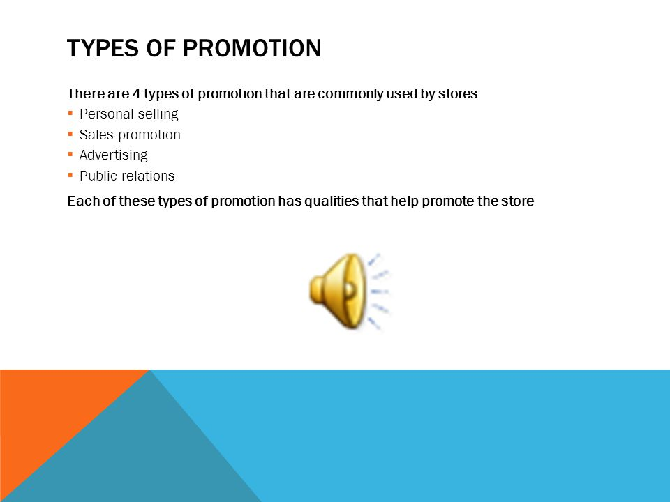 WHAT IS PROMOTION? The positive communication a business has with its customers Can be used to communicate messages about the stores merchandise or to