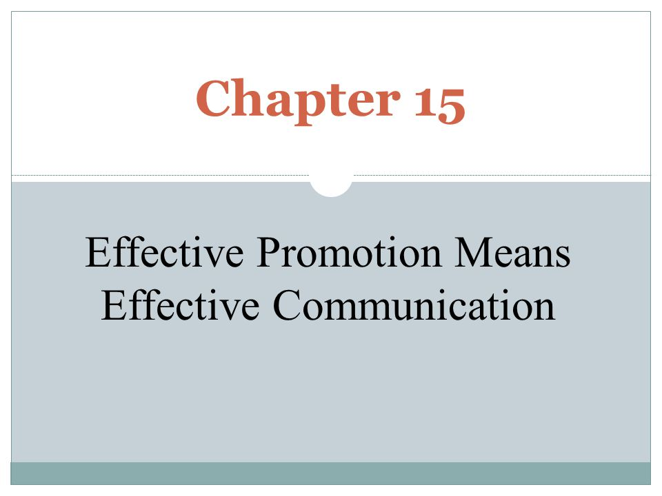 Chapter 15 Effective Promotion Means Effective Communication