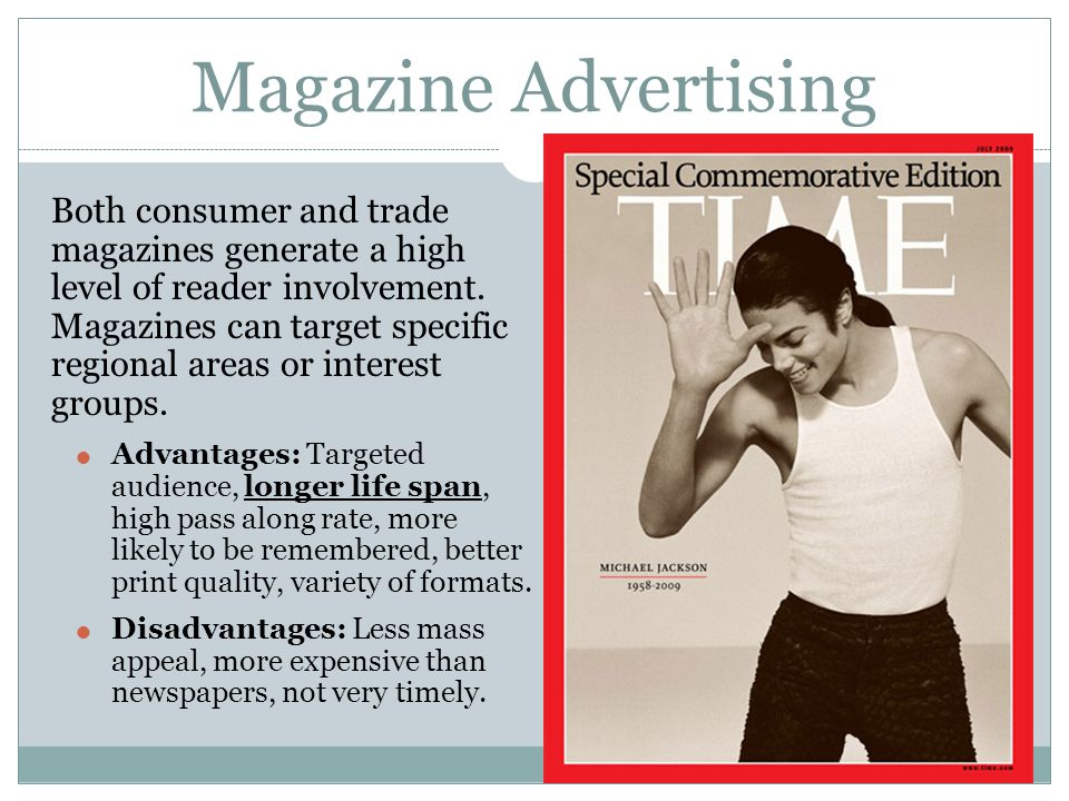 Magazine Advertising Both consumer and trade magazines generate a high level of reader involvement. Magazines can target specific regional areas or in