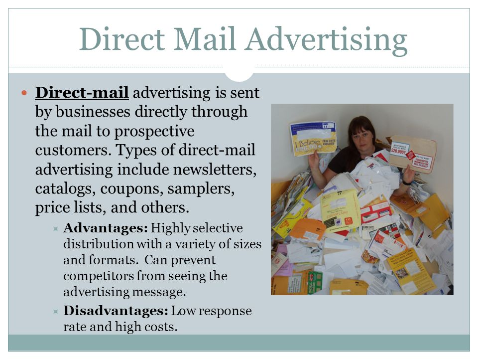 Direct Mail Advertising Direct-mail advertising is sent by businesses directly through the mail to prospective customers. Types of direct-mail adverti