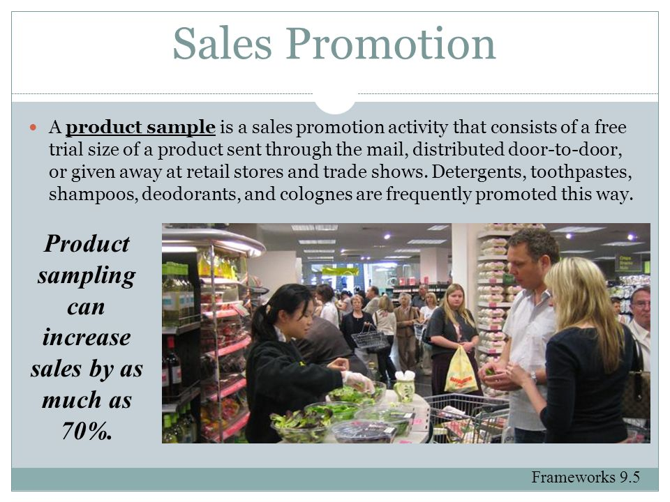 Sales Promotion A product sample is a sales promotion activity that consists of a free trial size of a product sent through the mail, distributed door