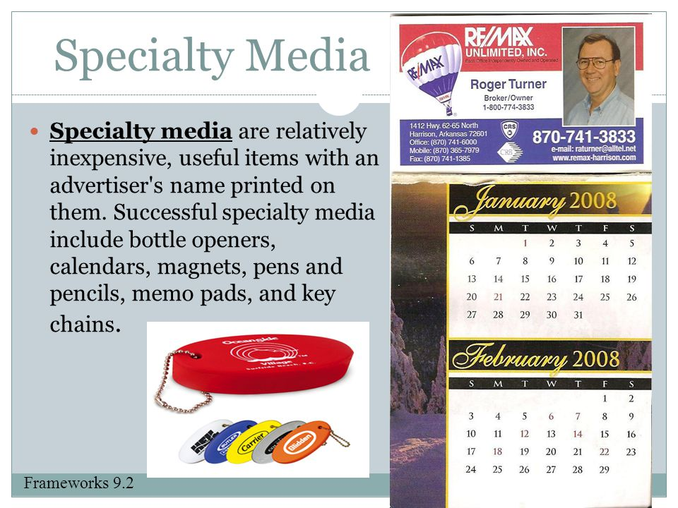 Specialty Media Specialty media are relatively inexpensive, useful items with an advertiser's name printed on them. Successful specialty media include