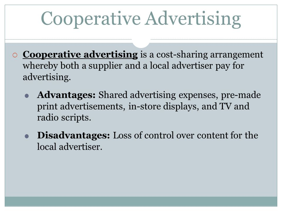 Cooperative Advertising Cooperative advertising is a cost-sharing arrangement whereby both a supplier and a local advertiser pay for advertising. Adva