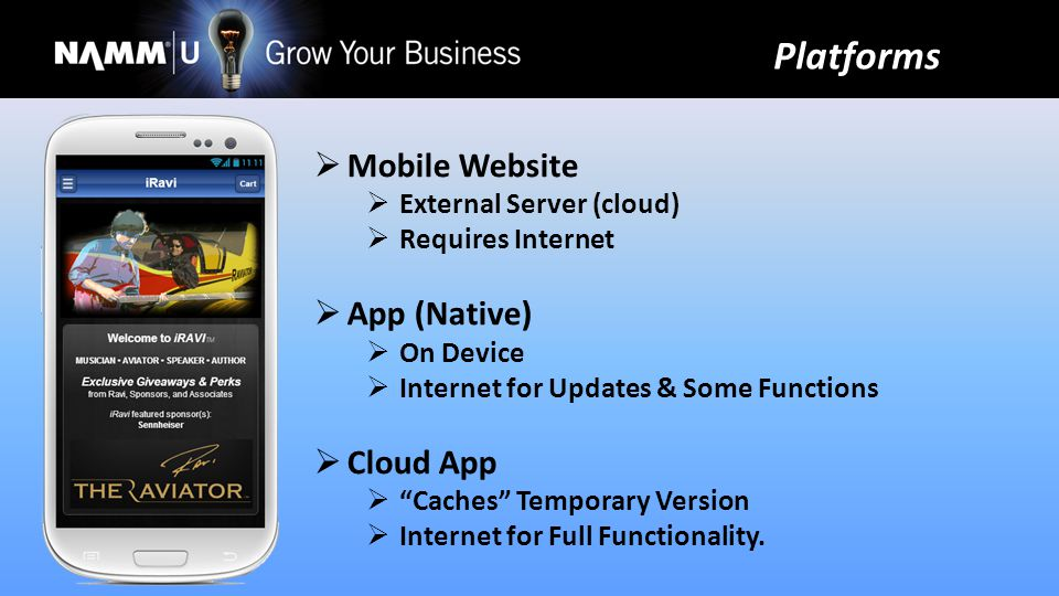 Mobile Website External Server (cloud) Requires Internet App (Native) On Device Internet for Updates & Some Functions Cloud App Caches Temporary Version Internet for Full Functionality.