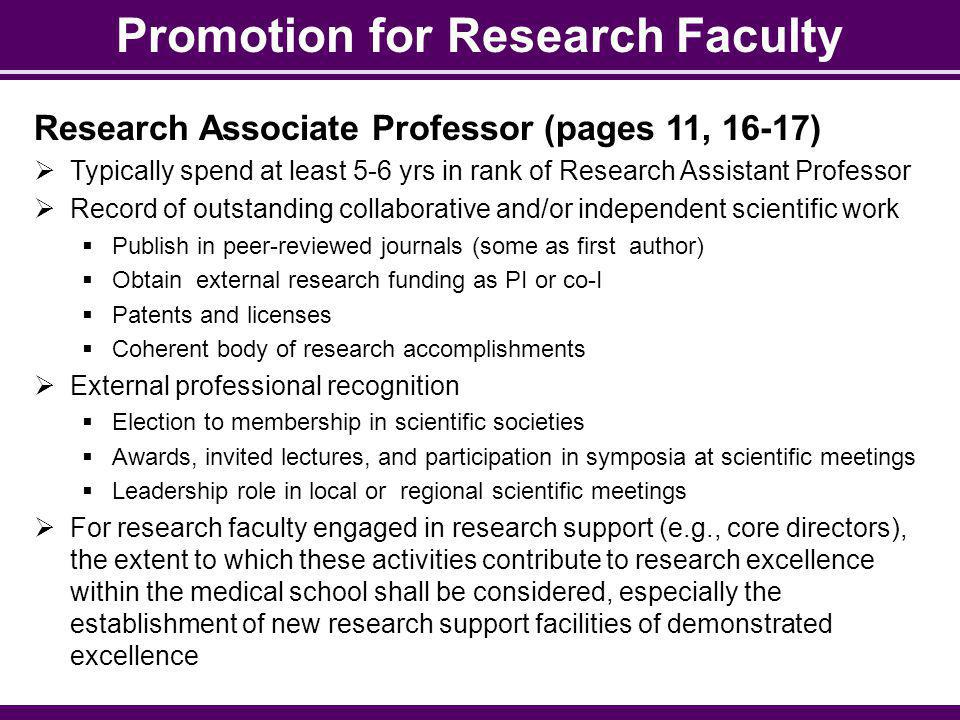 Promotion for Research Faculty Research Associate Professor (pages 11, 16-17) Typically spend at least 5-6 yrs in rank of Research Assistant Professor