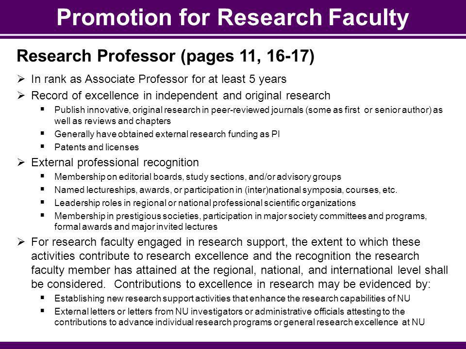 Promotion for Research Faculty Research Professor (pages 11, 16-17) In rank as Associate Professor for at least 5 years Record of excellence in indepe
