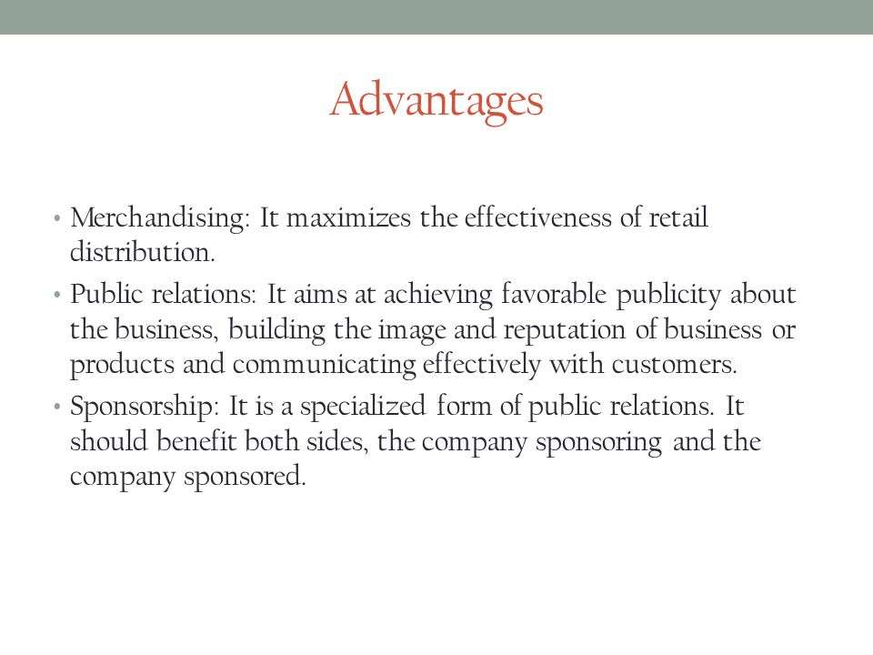 Advantages Merchandising: It maximizes the effectiveness of retail distribution.