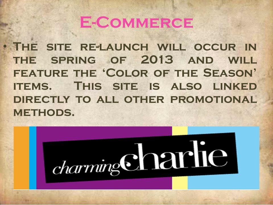 E-Commerce The site re-launch will occur in the spring of 2013 and will feature the Color of the Season items. This site is also linked directly to al