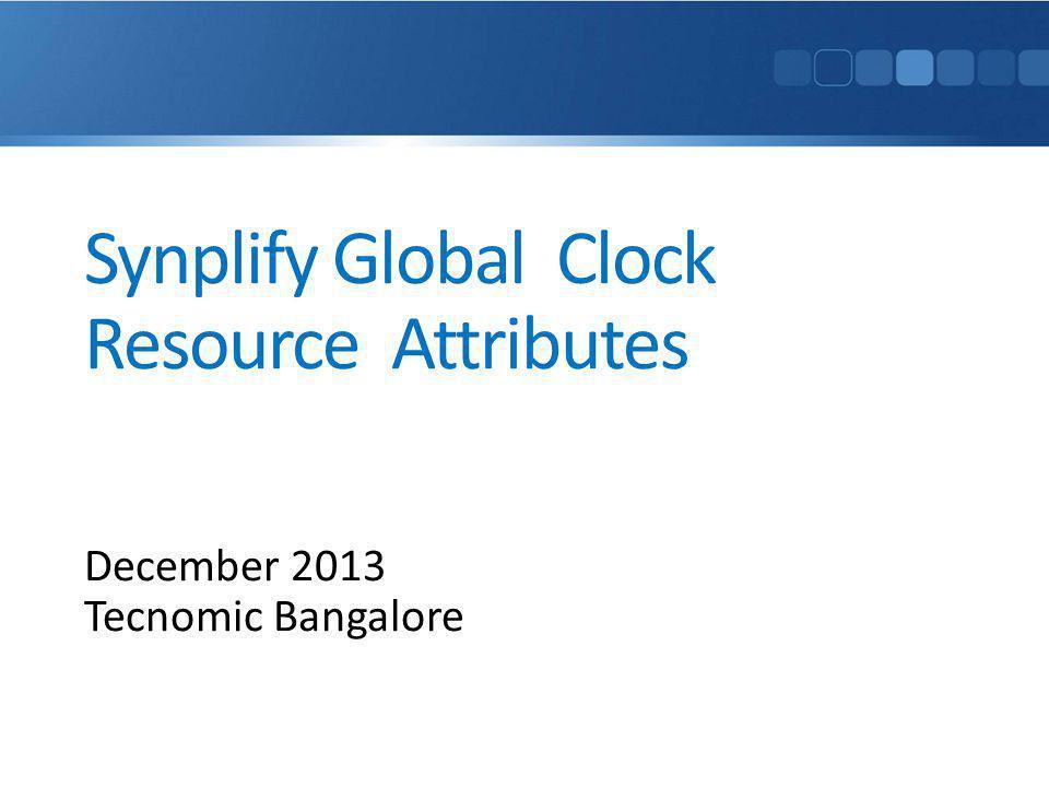 Synplify Global Clock Resource Attributes December 2013 Tecnomic Bangalore