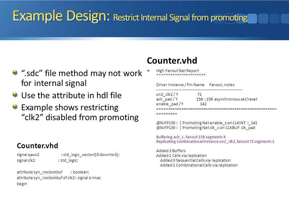 .sdc file method may not work for internal signal Use the attribute in hdl file Example shows restricting clk2 disabled from promoting Counter.vhd Hig