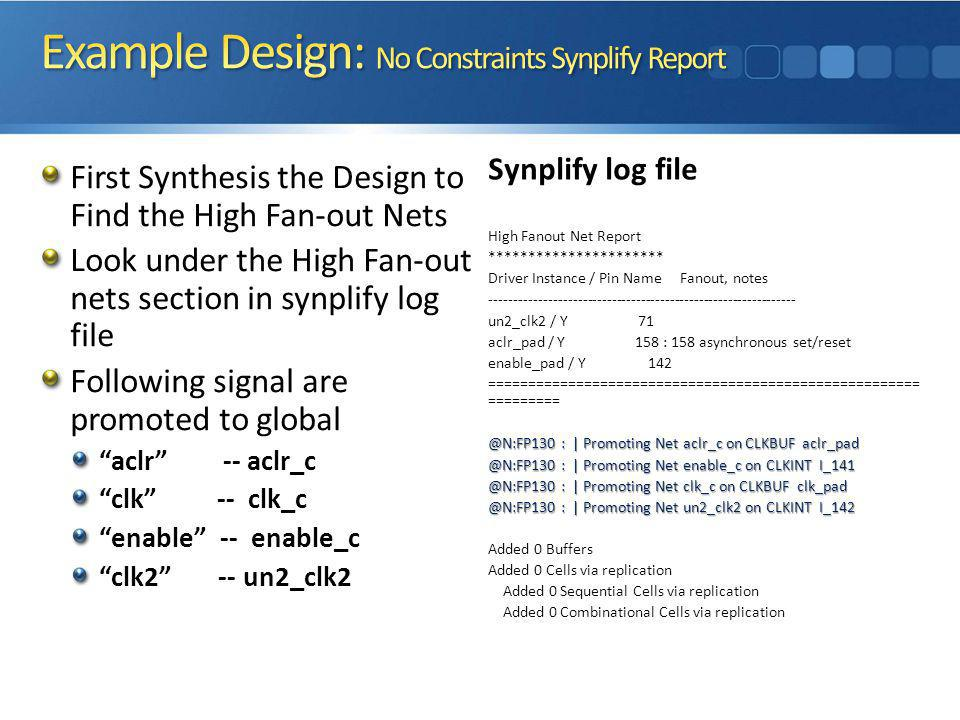 First Synthesis the Design to Find the High Fan-out Nets Look under the High Fan-out nets section in synplify log file Following signal are promoted t