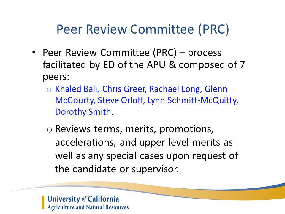 Peer Review Committee (PRC) Peer Review Committee (PRC) – process facilitated by ED of the APU & composed of 7 peers: o Khaled Bali, Chris Greer, Rachael Long, Glenn McGourty, Steve Orloff, Lynn Schmitt-McQuitty, Dorothy Smith.