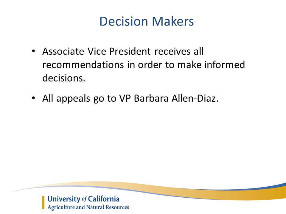 Decision Makers Associate Vice President receives all recommendations in order to make informed decisions. All appeals go to VP Barbara Allen-Diaz.