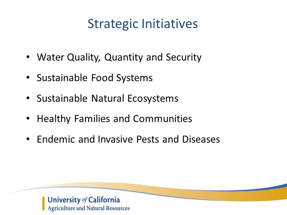 Strategic Initiatives Water Quality, Quantity and Security Sustainable Food Systems Sustainable Natural Ecosystems Healthy Families and Communities Endemic and Invasive Pests and Diseases