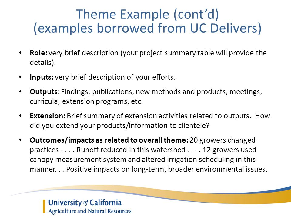 Theme Example (contd) (examples borrowed from UC Delivers) Role: very brief description (your project summary table will provide the details).