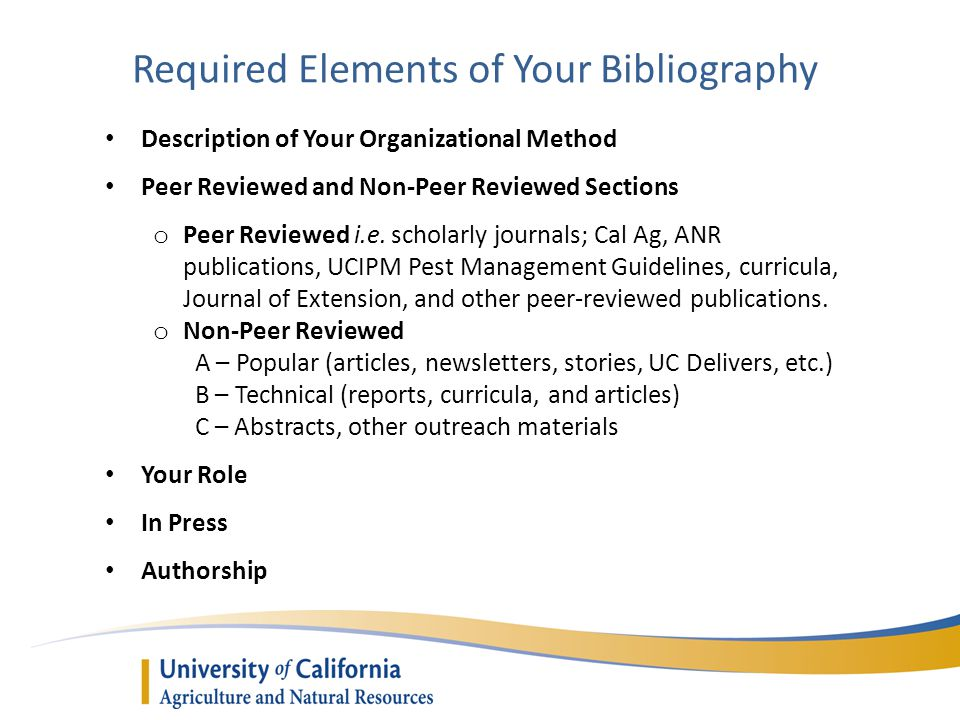 Required Elements of Your Bibliography Description of Your Organizational Method Peer Reviewed and Non-Peer Reviewed Sections o Peer Reviewed i.e. sch