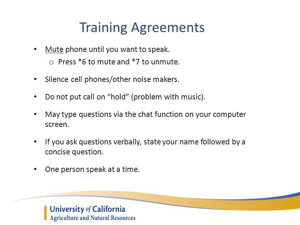 Training Agreements Mute phone until you want to speak.
