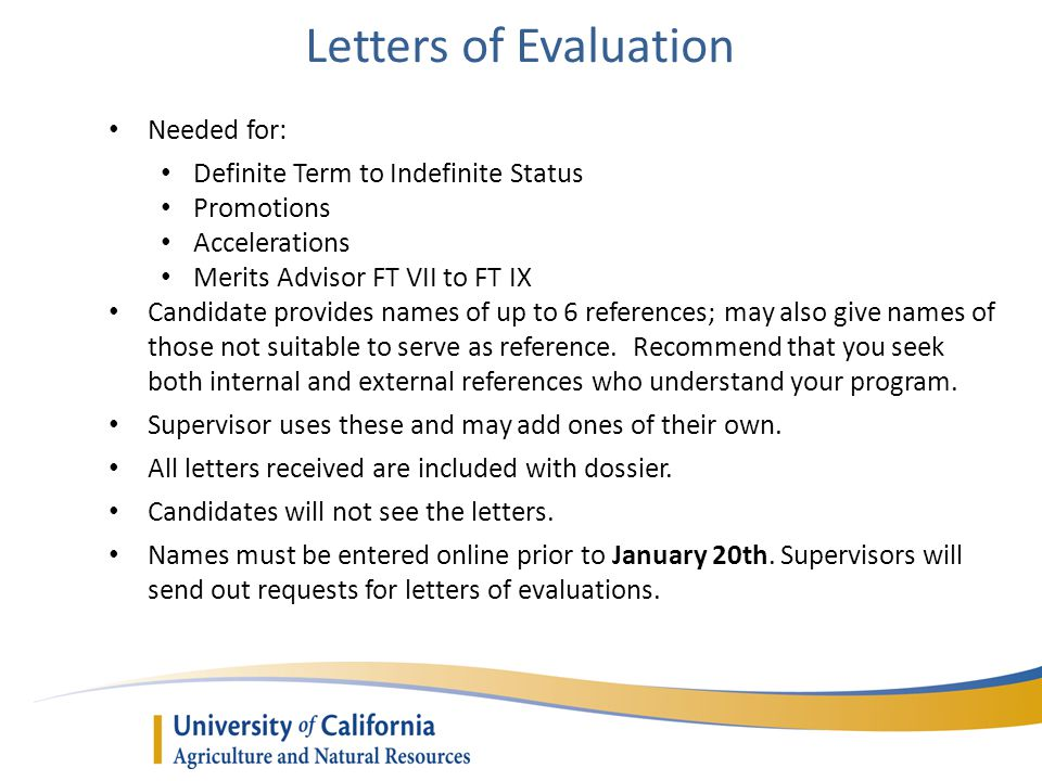 Letters of Evaluation Needed for: Definite Term to Indefinite Status Promotions Accelerations Merits Advisor FT VII to FT IX Candidate provides names of up to 6 references; may also give names of those not suitable to serve as reference.