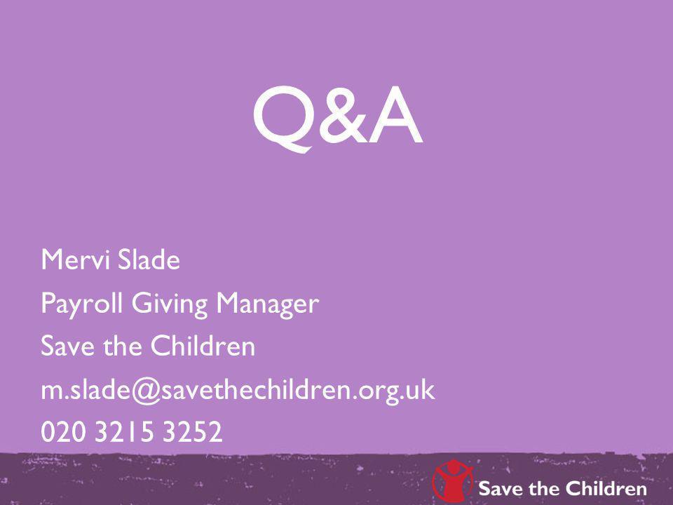 Q&A Mervi Slade Payroll Giving Manager Save the Children m.slade@savethechildren.org.uk 020 3215 3252
