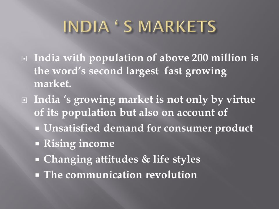 India with population of above 200 million is the words second largest fast growing market. India s growing market is not only by virtue of its popula