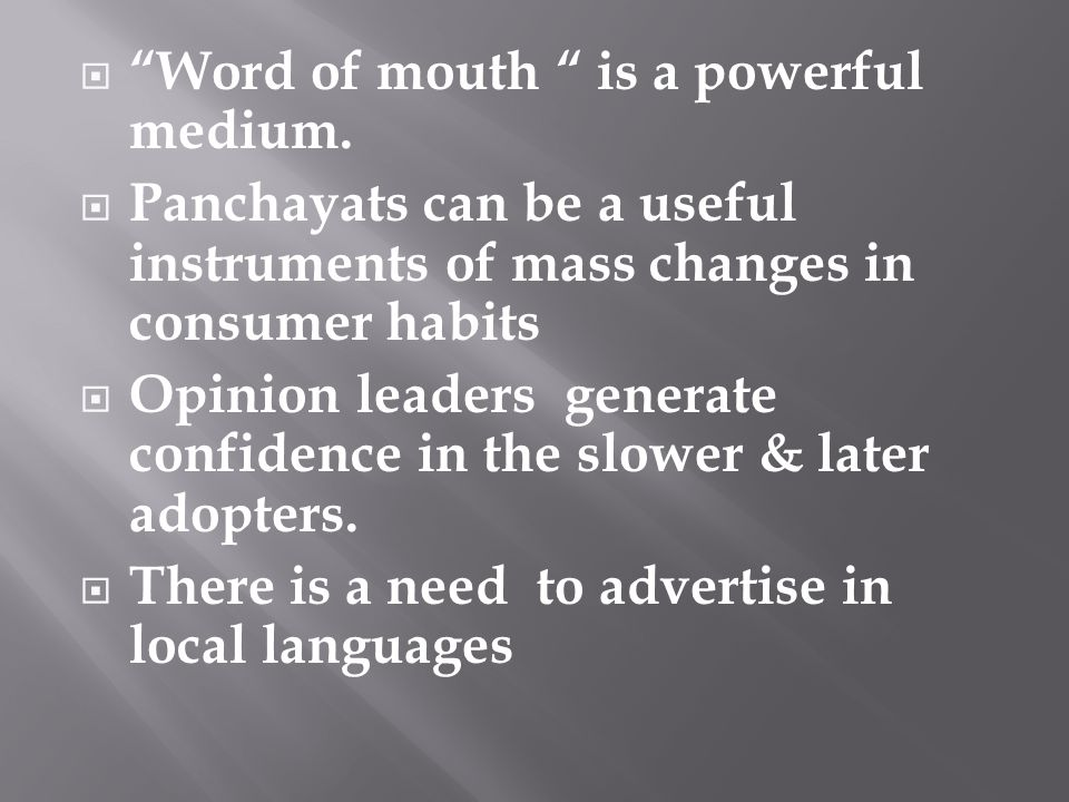 Word of mouth is a powerful medium. Panchayats can be a useful instruments of mass changes in consumer habits Opinion leaders generate confidence in t