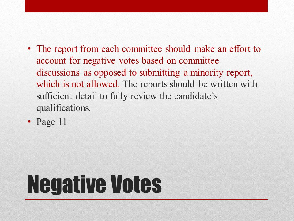 Negative Votes The report from each committee should make an effort to account for negative votes based on committee discussions as opposed to submitt