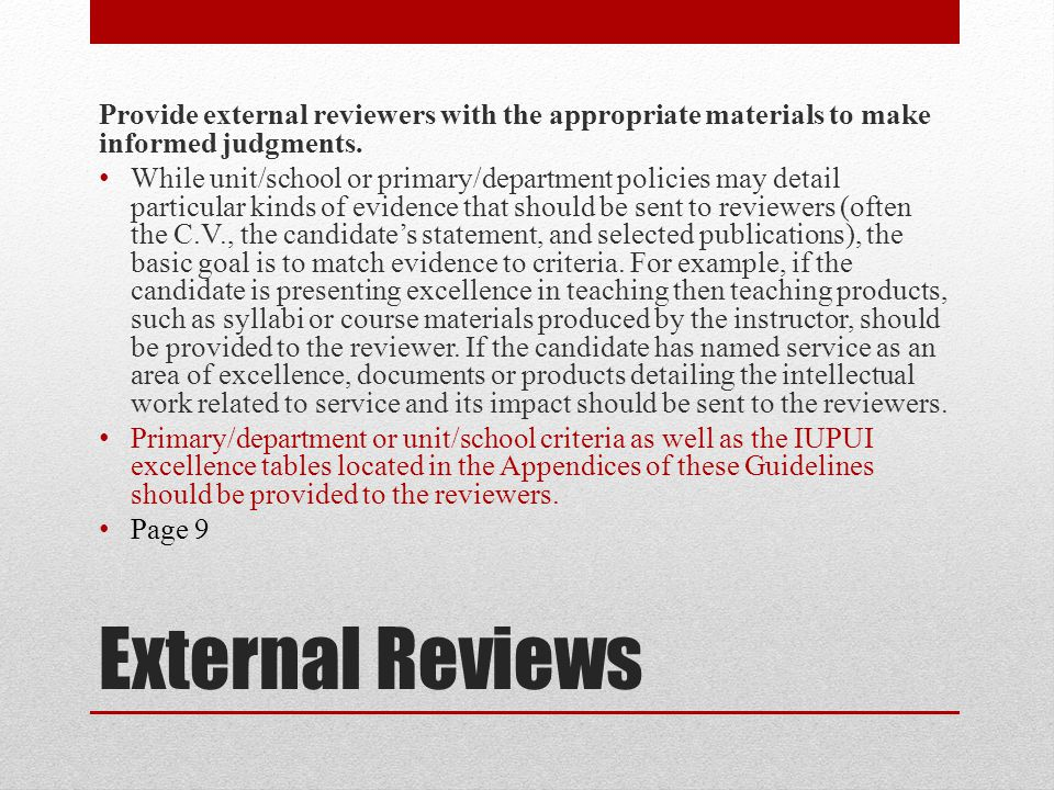 External Reviews Provide external reviewers with the appropriate materials to make informed judgments. While unit/school or primary/department policie